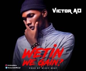 Victor AD - Wetin We Gain